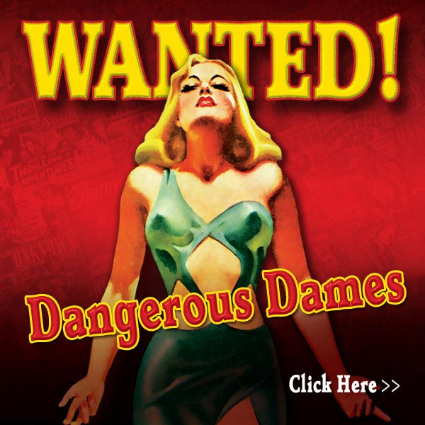 Wanted!  Dangerous Dames - Click here for details...